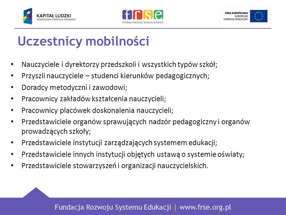 Fundacja Rozwoju Systemu Edukacji | www.frse.org.pl Uczestnicy mobilności Nauczyciele i dyrektorzy przedszkoli i wszystkich typów szkół; Przyszli nauc