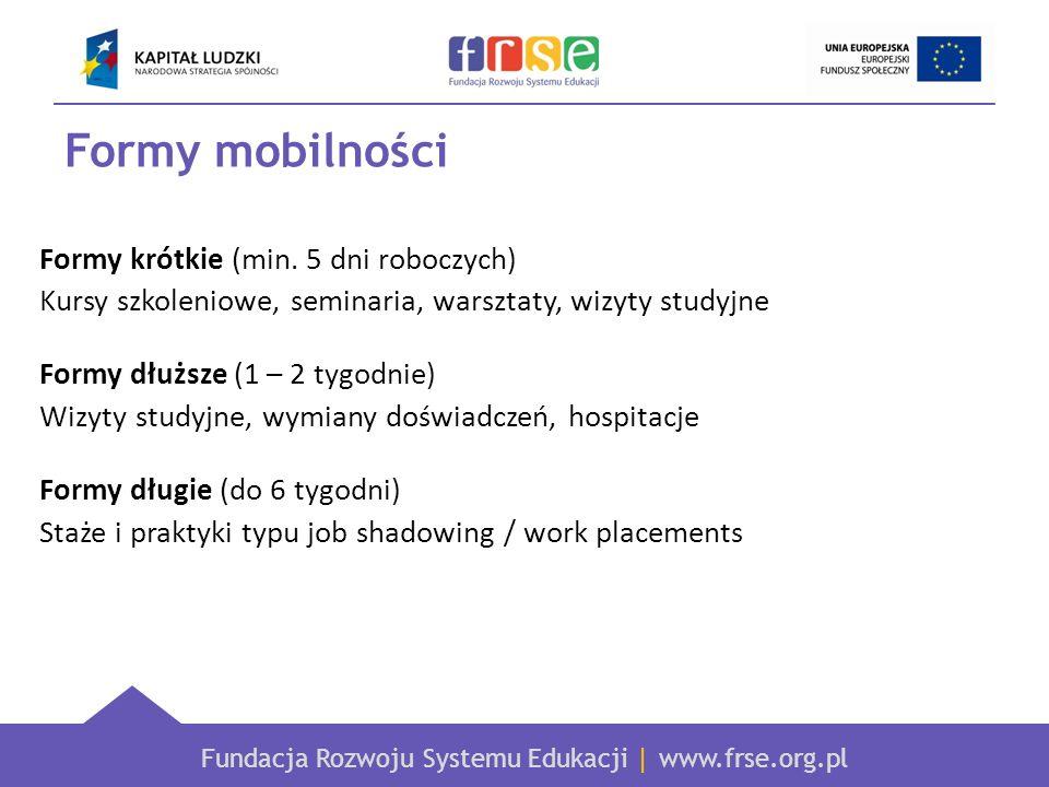 Fundacja Rozwoju Systemu Edukacji | www.frse.org.pl Formy mobilności Formy krótkie (min. 5 dni roboczych) Kursy szkoleniowe, seminaria, warsztaty, wiz