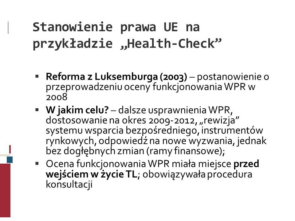 Stanowienie prawa UE na przykładzie Health-Check Reforma z Luksemburga (2003) – postanowienie o przeprowadzeniu oceny funkcjonowania WPR w 2008 W jaki