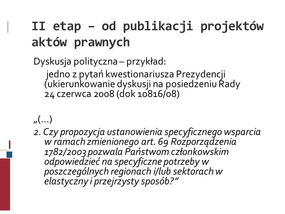 II etap – od publikacji projektów aktów prawnych Dyskusja polityczna – przykład: jedno z pytań kwestionariusza Prezydencji (ukierunkowanie dyskusji na