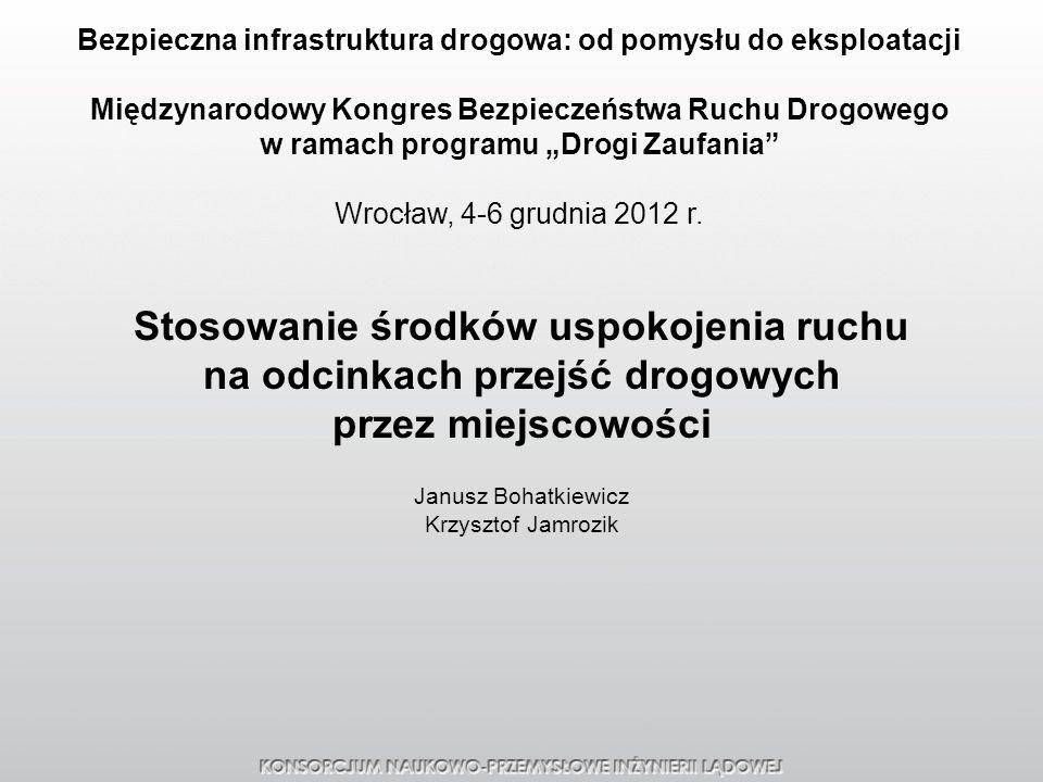 Stosowanie środków uspokojenia ruchu na odcinkach przejść drogowych przez miejscowości Janusz Bohatkiewicz Krzysztof Jamrozik Bezpieczna infrastruktur