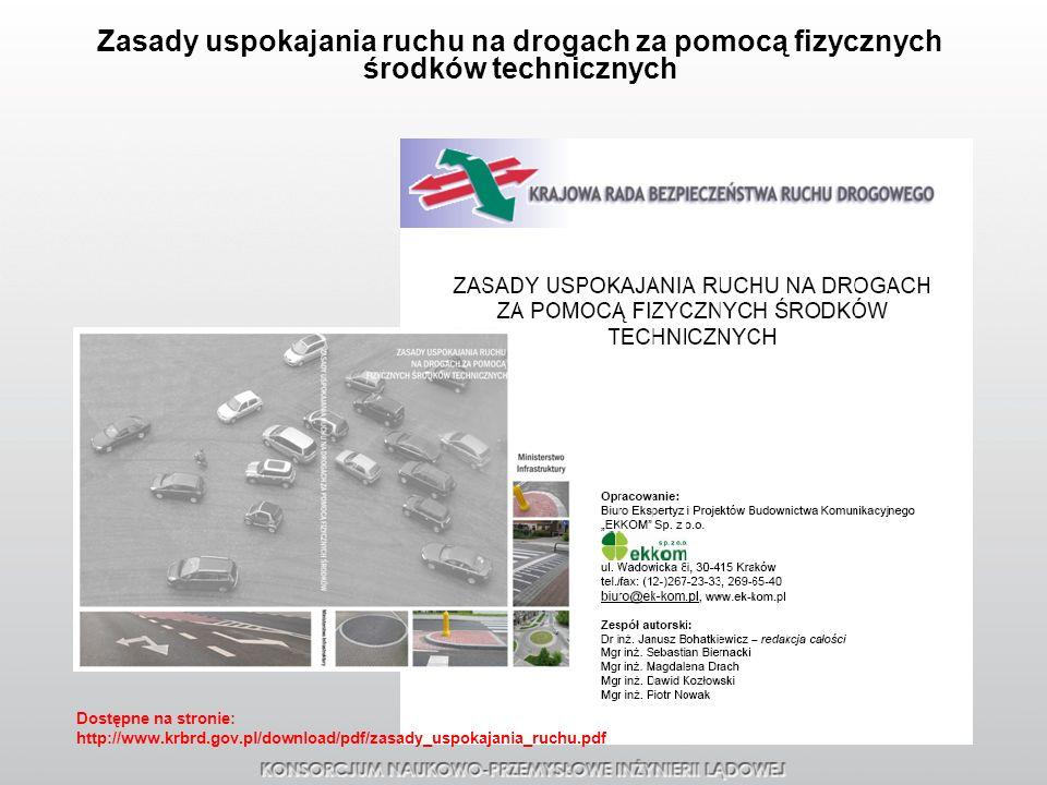 Zasady uspokajania ruchu na drogach za pomocą fizycznych środków technicznych Dostępne na stronie: http://www.krbrd.gov.pl/download/pdf/zasady_uspokaj