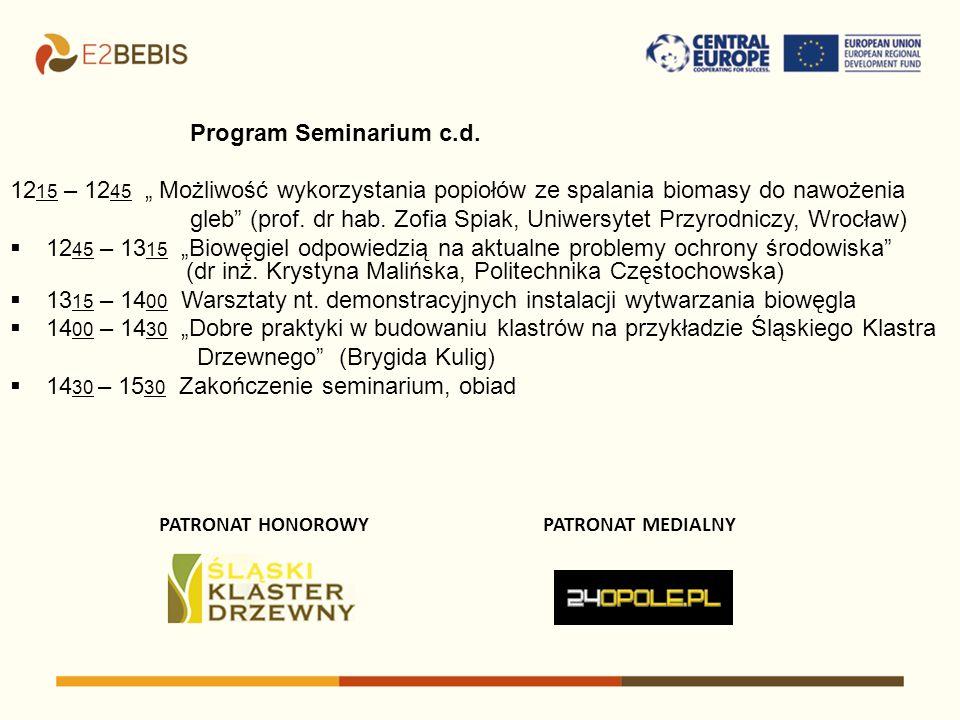 PATRONAT HONOROWYPATRONAT MEDIALNY Program Seminarium c.d. 12 15 – 12 45 Możliwość wykorzystania popiołów ze spalania biomasy do nawożenia gleb (prof.