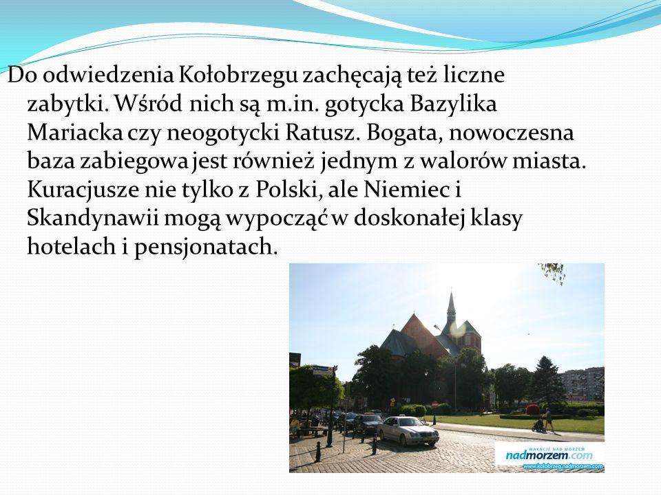 Do odwiedzenia Kołobrzegu zachęcają też liczne zabytki. Wśród nich są m.in. gotycka Bazylika Mariacka czy neogotycki Ratusz. Bogata, nowoczesna baza z