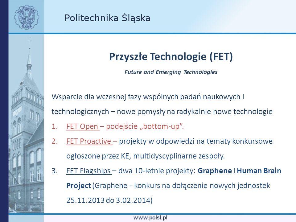 Przyszłe Technologie (FET) Future and Emerging Technologies Wsparcie dla wczesnej fazy wspólnych badań naukowych i technologicznych – nowe pomysły na