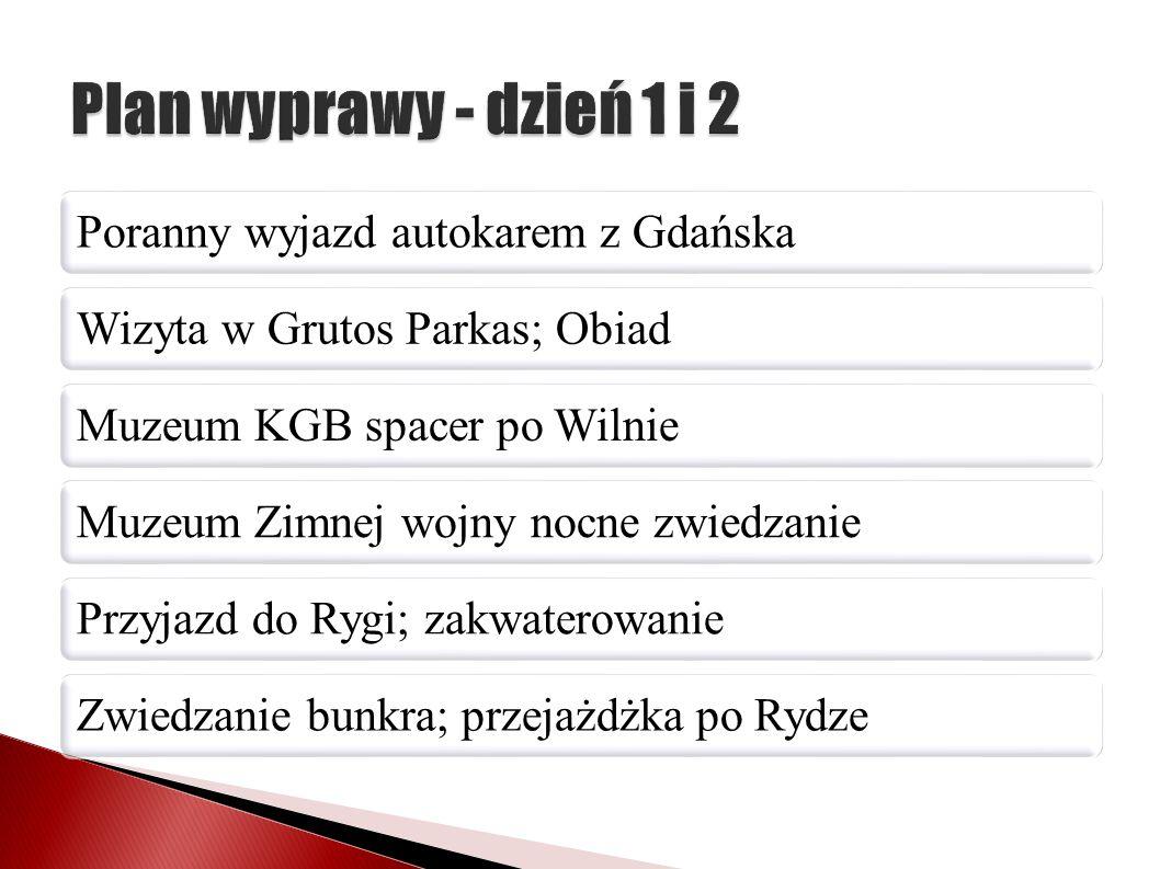 Poranny wyjazd autokarem z GdańskaWizyta w Grutos Parkas; ObiadMuzeum KGB spacer po WilnieMuzeum Zimnej wojny nocne zwiedzaniePrzyjazd do Rygi; zakwat