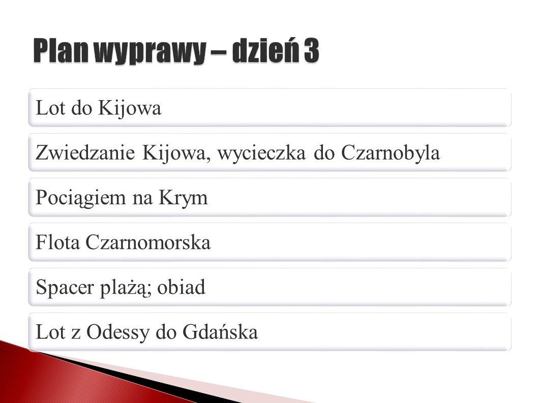 Lot do KijowaZwiedzanie Kijowa, wycieczka do CzarnobylaPociągiem na KrymFlota CzarnomorskaSpacer plażą; obiadLot z Odessy do Gdańska