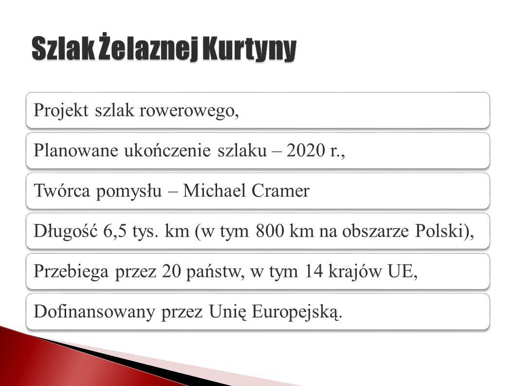 Projekt szlak rowerowego,Planowane ukończenie szlaku – 2020 r.,Twórca pomysłu – Michael CramerDługość 6,5 tys. km (w tym 800 km na obszarze Polski),Pr