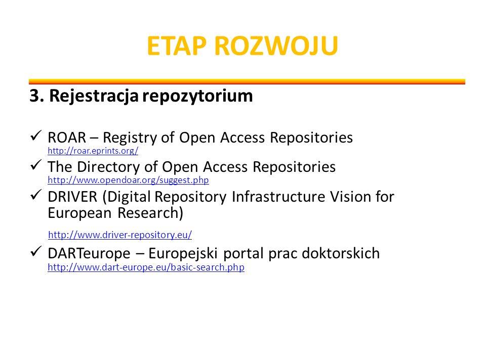 ETAP ROZWOJU 3. Rejestracja repozytorium ROAR – Registry of Open Access Repositories http://roar.eprints.org/ http://roar.eprints.org/ The Directory o