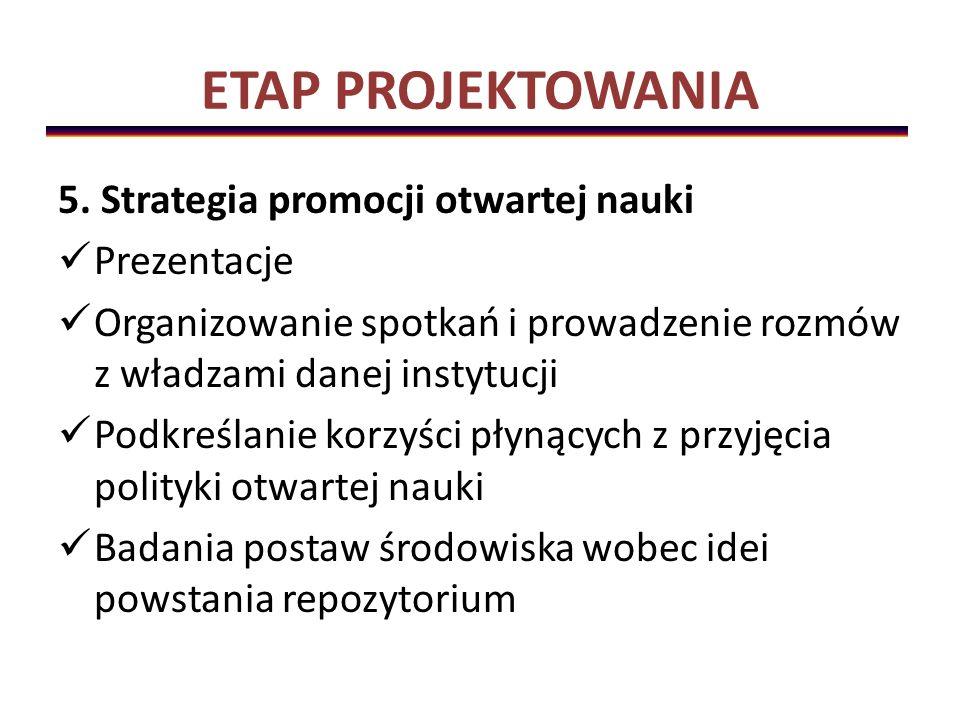ETAP PROJEKTOWANIA 5. Strategia promocji otwartej nauki Prezentacje Organizowanie spotkań i prowadzenie rozmów z władzami danej instytucji Podkreślani