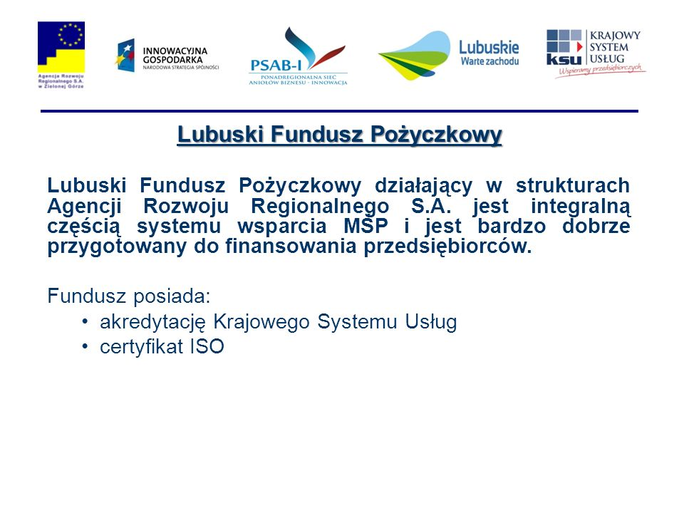 Lubuski Fundusz Pożyczkowy Lubuski Fundusz Pożyczkowy działający w strukturach Agencji Rozwoju Regionalnego S.A.