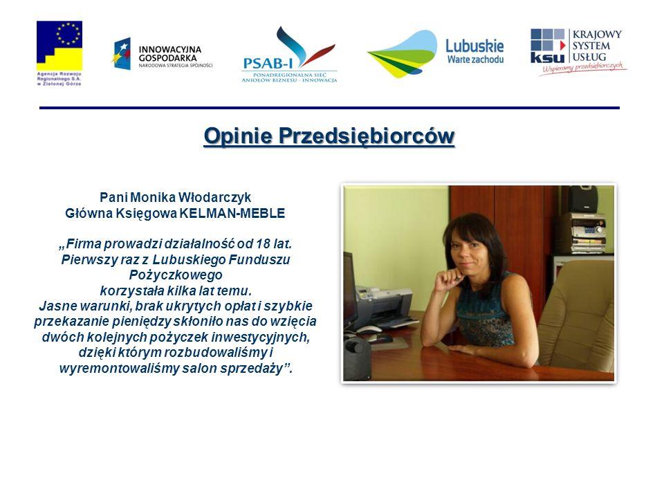 Opinie Przedsiębiorców Pani Monika Włodarczyk Główna Księgowa KELMAN-MEBLE Firma prowadzi działalność od 18 lat. Pierwszy raz z Lubuskiego Funduszu Po