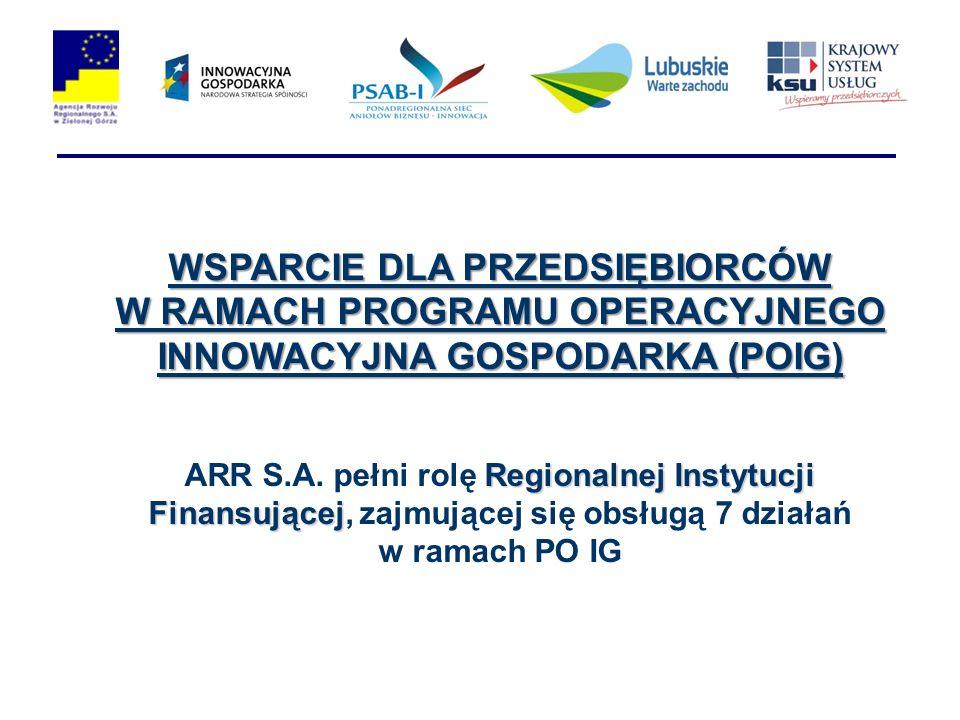 WSPARCIE DLA PRZEDSIĘBIORCÓW W RAMACH PROGRAMU OPERACYJNEGO INNOWACYJNA GOSPODARKA (POIG) Regionalnej Instytucji Finansującej ARR S.A. pełni rolę Regi