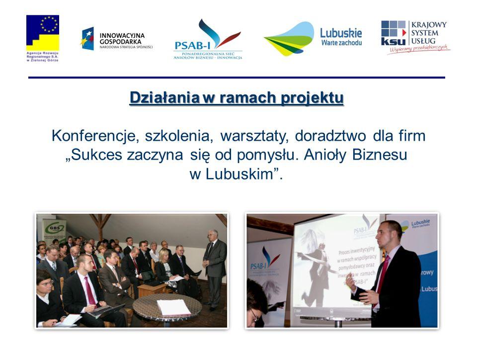 Działania w ramach projektu Konferencje, szkolenia, warsztaty, doradztwo dla firm Sukces zaczyna się od pomysłu. Anioły Biznesu w Lubuskim.