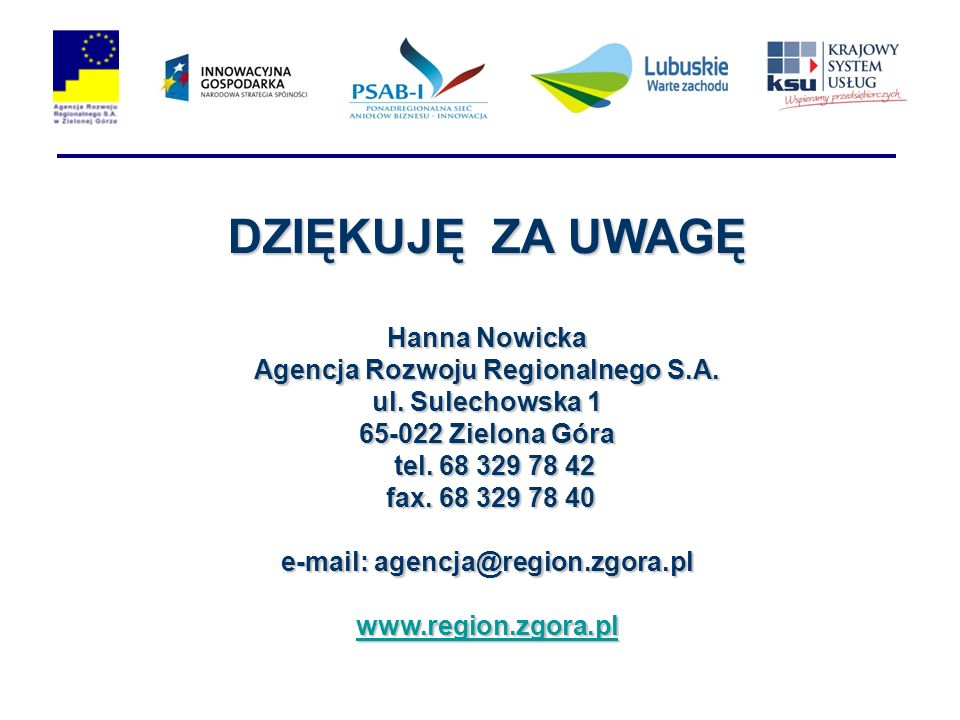 DZIĘKUJĘ ZA UWAGĘ Hanna Nowicka Agencja Rozwoju Regionalnego S.A. ul. Sulechowska 1 65-022 Zielona Góra tel. 68 329 78 42 tel. 68 329 78 42 fax. 68 32