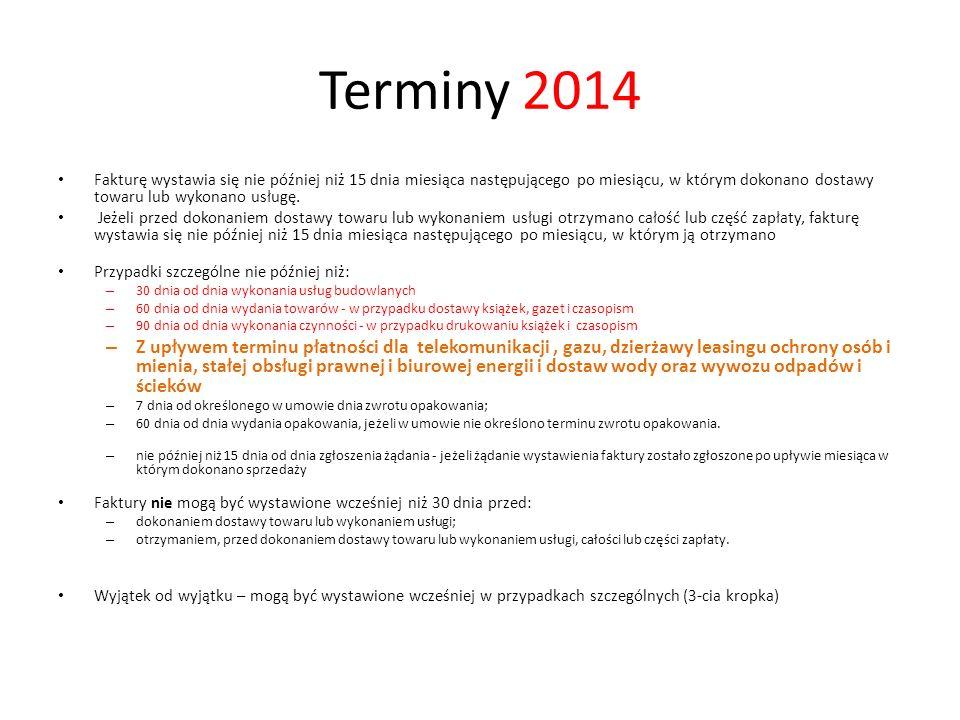 Terminy 2014 Fakturę wystawia się nie później niż 15 dnia miesiąca następującego po miesiącu, w którym dokonano dostawy towaru lub wykonano usługę. Je