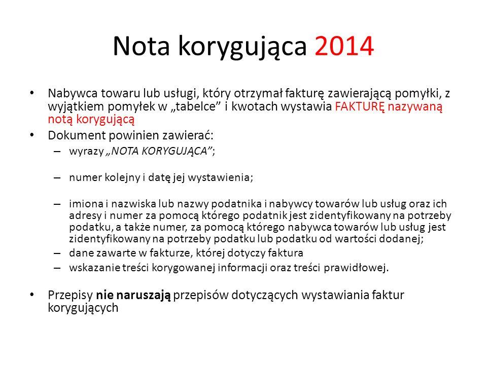 Nota korygująca 2014 Nabywca towaru lub usługi, który otrzymał fakturę zawierającą pomyłki, z wyjątkiem pomyłek w tabelce i kwotach wystawia FAKTURĘ n