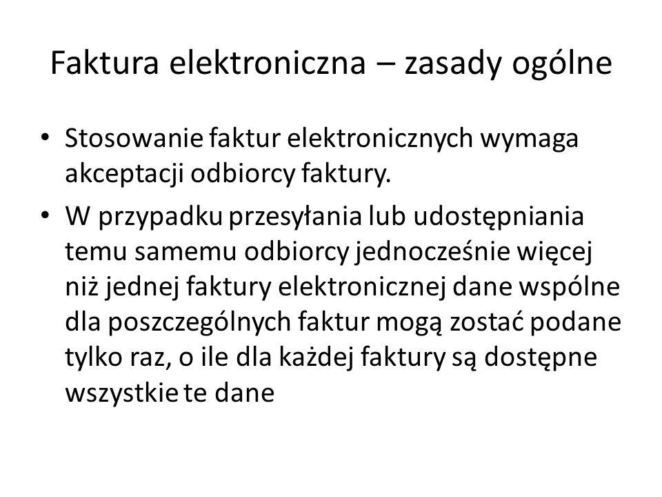Faktura elektroniczna – zasady ogólne Stosowanie faktur elektronicznych wymaga akceptacji odbiorcy faktury. W przypadku przesyłania lub udostępniania
