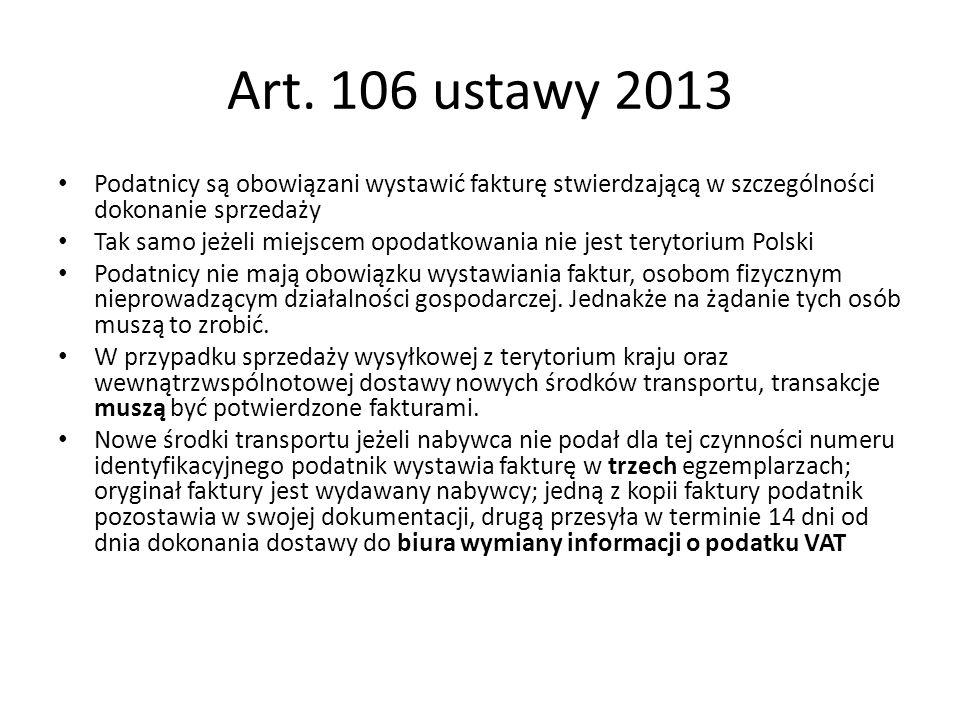 Art. 106 ustawy 2013 Podatnicy są obowiązani wystawić fakturę stwierdzającą w szczególności dokonanie sprzedaży Tak samo jeżeli miejscem opodatkowania