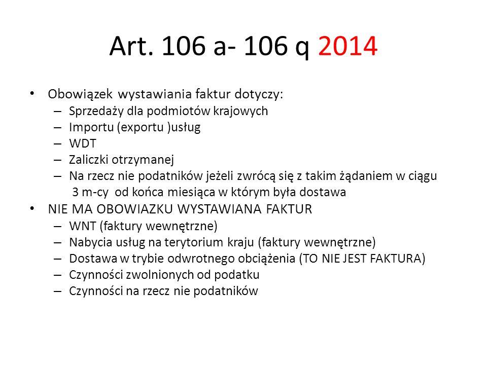 Art. 106 a- 106 q 2014 Obowiązek wystawiania faktur dotyczy: – Sprzedaży dla podmiotów krajowych – Importu (exportu )usług – WDT – Zaliczki otrzymanej