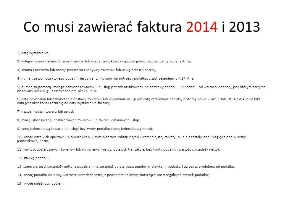 Co musi zawierać faktura 2014 i 2013 1) datę wystawienia; 2) kolejny numer nadany w ramach jednej lub więcej serii, który w sposób jednoznaczny identy