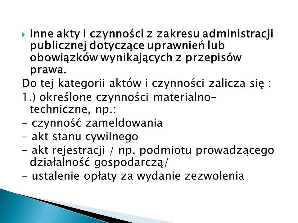 Inne akty i czynności z zakresu administracji publicznej dotyczące uprawnień lub obowiązków wynikających z przepisów prawa. Do tej kategorii aktów i c