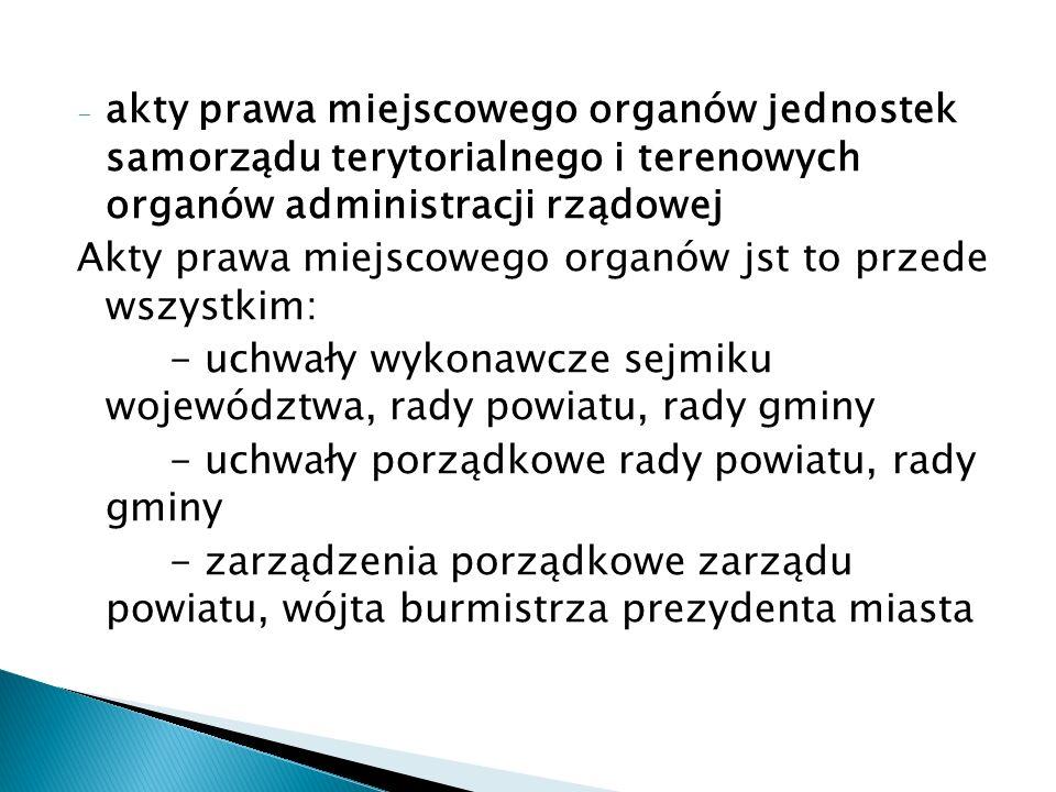 - akty prawa miejscowego organów jednostek samorządu terytorialnego i terenowych organów administracji rządowej Akty prawa miejscowego organów jst to