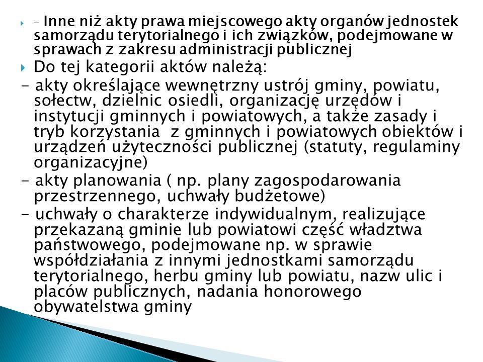 - Inne niż akty prawa miejscowego akty organów jednostek samorządu terytorialnego i ich związków, podejmowane w sprawach z zakresu administracji publi