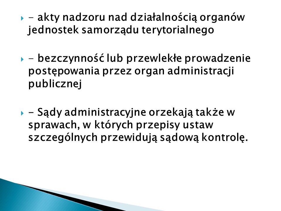 - akty nadzoru nad działalnością organów jednostek samorządu terytorialnego - bezczynność lub przewlekłe prowadzenie postępowania przez organ administ