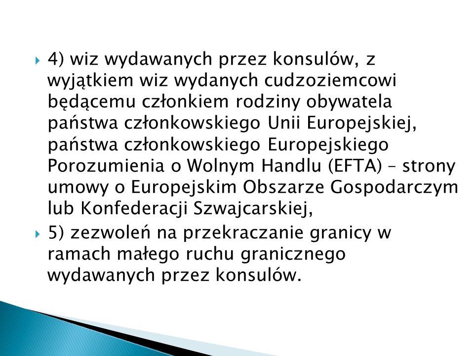 4) wiz wydawanych przez konsulów, z wyjątkiem wiz wydanych cudzoziemcowi będącemu członkiem rodziny obywatela państwa członkowskiego Unii Europejskiej