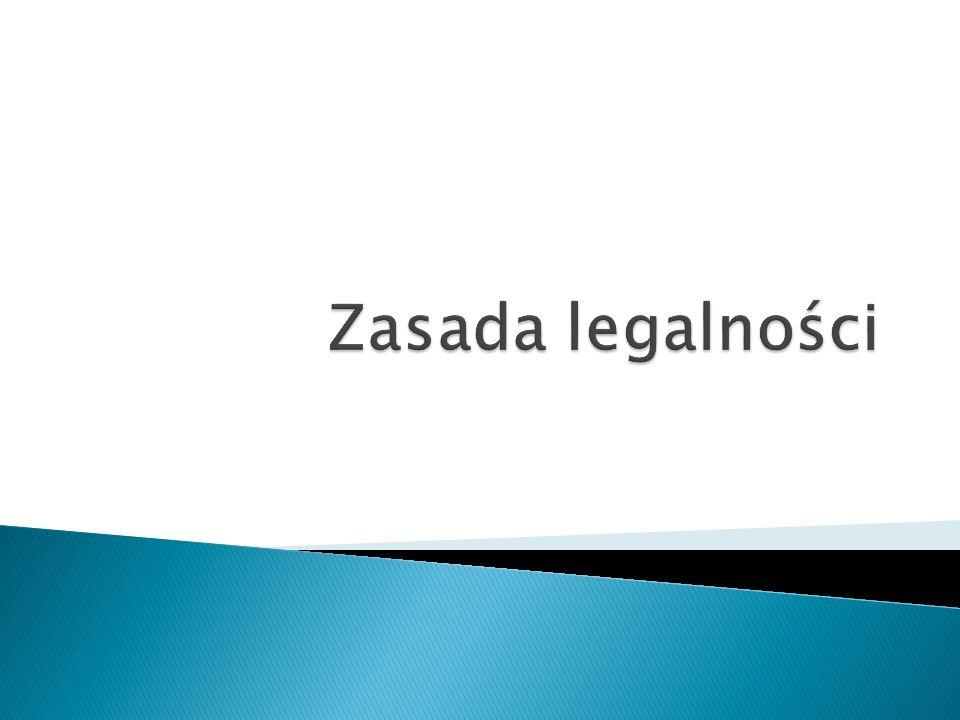 Nakazuje ona organom prowadzącym postępowanie działać w oparciu o przepisy prawa oraz stać na straży praworządności, tj.