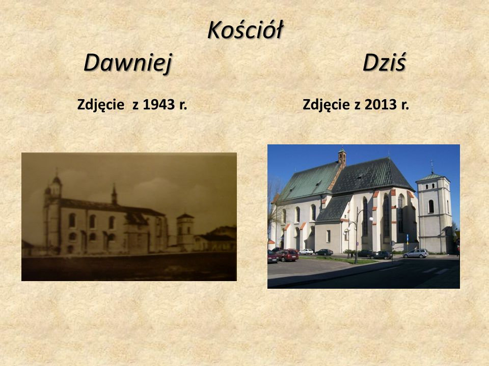 Kościół Dawniej Dziś Zdjęcie z 1943 r.Zdjęcie z 2013 r.