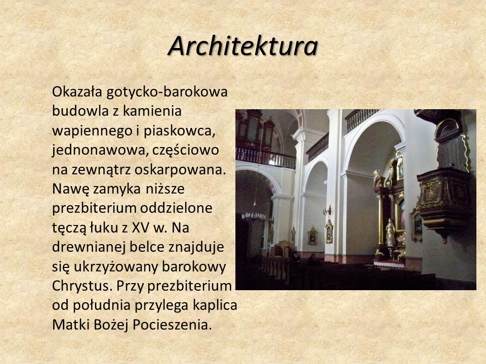 Architektura Okazała gotycko-barokowa budowla z kamienia wapiennego i piaskowca, jednonawowa, częściowo na zewnątrz oskarpowana.