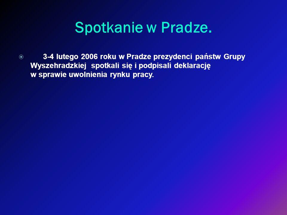 Spotkanie w Pradze. 3-4 lutego 2006 roku w Pradze prezydenci państw Grupy Wyszehradzkiej spotkali się i podpisali deklarację w sprawie uwolnienia rynk