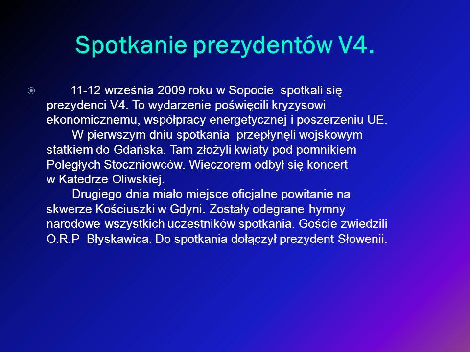 Spotkanie prezydentów V4. 11-12 września 2009 roku w Sopocie spotkali się prezydenci V4. To wydarzenie poświęcili kryzysowi ekonomicznemu, współpracy