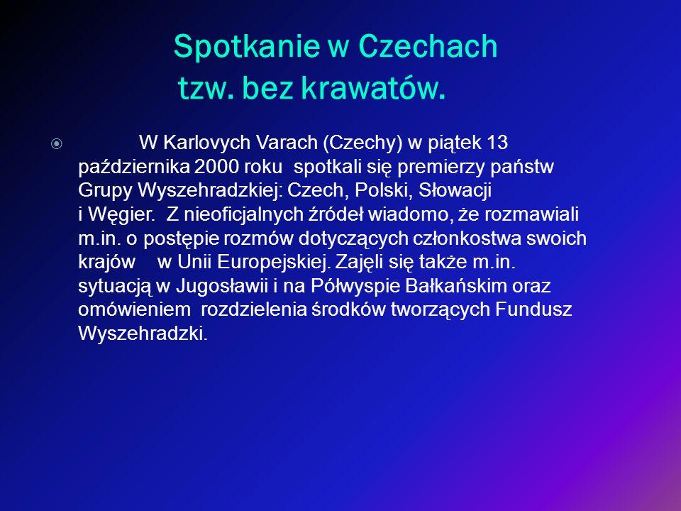 Spotkanie w Czechach tzw. bez krawatów. W Karlovych Varach (Czechy) w piątek 13 października 2000 roku spotkali się premierzy państw Grupy Wyszehradzk