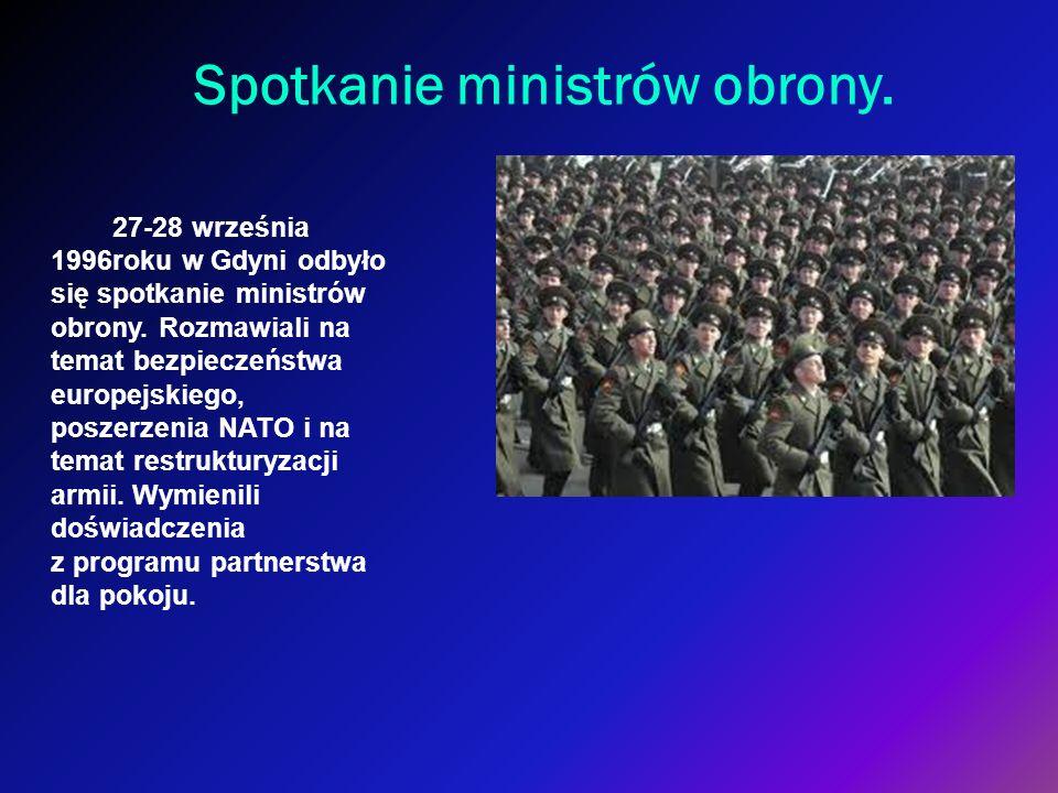 Spotkanie ministrów obrony. 27-28 września 1996roku w Gdyni odbyło się spotkanie ministrów obrony. Rozmawiali na temat bezpieczeństwa europejskiego, p