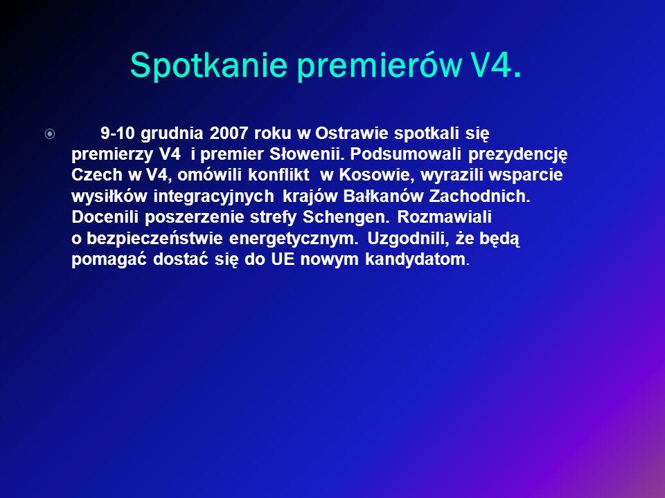 Spotkanie premierów V4. 9-10 grudnia 2007 roku w Ostrawie spotkali się premierzy V4 i premier Słowenii. Podsumowali prezydencję Czech w V4, omówili ko