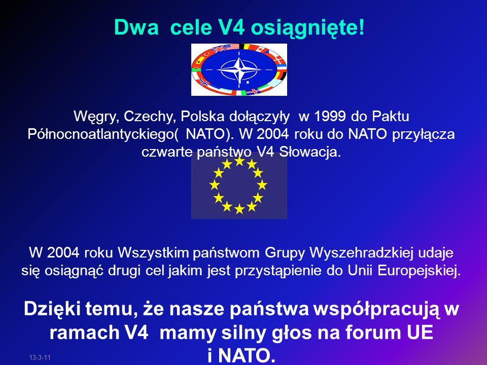 13-3-11 1. Węgry, Czechy, Polska dołączyły w 1999 do Paktu Północnoatlantyckiego( NATO). W 2004 roku do NATO przyłącza czwarte państwo V4 Słowacja. W