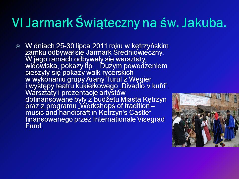 VI Jarmark Świąteczny na św. Jakuba. W dniach 25-30 lipca 2011 roku w kętrzyńskim zamku odbywał się Jarmark Średniowieczny. W jego ramach odbywały się