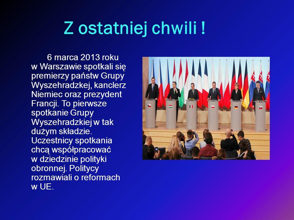 Z ostatniej chwili ! 6 marca 2013 roku w Warszawie spotkali się premierzy państw Grupy Wyszehradzkej, kanclerz Niemiec oraz prezydent Francji. To pier