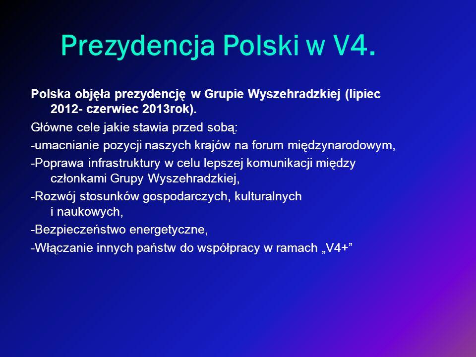 Prezydencja Polski w V4. Polska objęła prezydencję w Grupie Wyszehradzkiej (lipiec 2012- czerwiec 2013rok). Główne cele jakie stawia przed sobą: -umac
