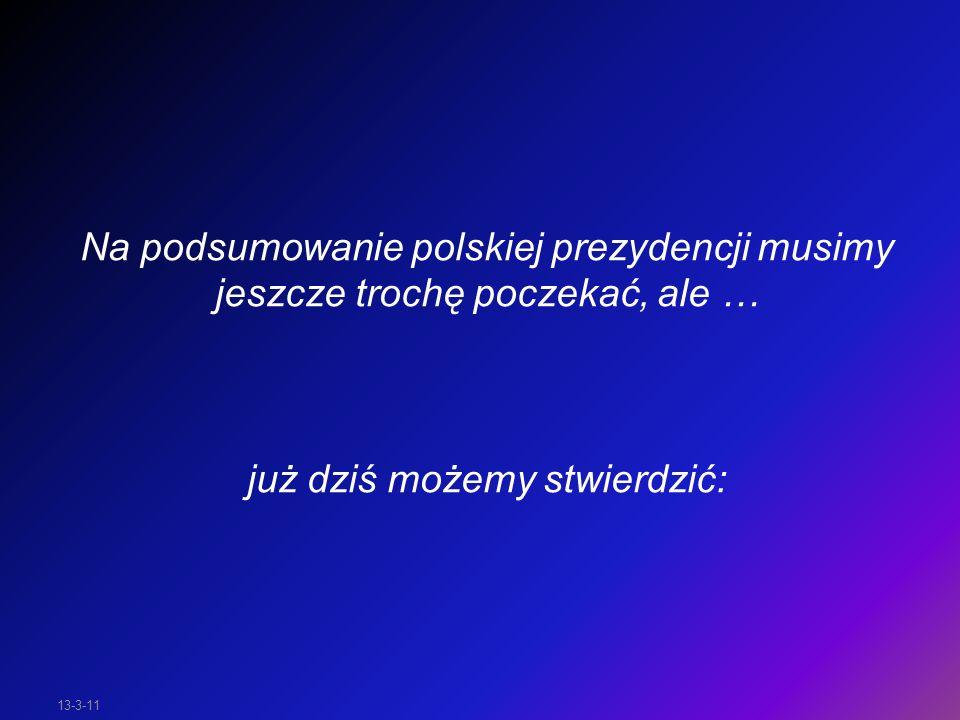 13-3-11 Na podsumowanie polskiej prezydencji musimy jeszcze trochę poczekać, ale … już dziś możemy stwierdzić: