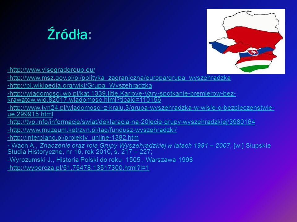 Źródła: -http://www.visegradgroup.eu/ -http://www.msz.gov.pl/pl/polityka_zagraniczna/europa/grupa_wyszehradzka -http://pl.wikipedia.org/wiki/Grupa_Wys