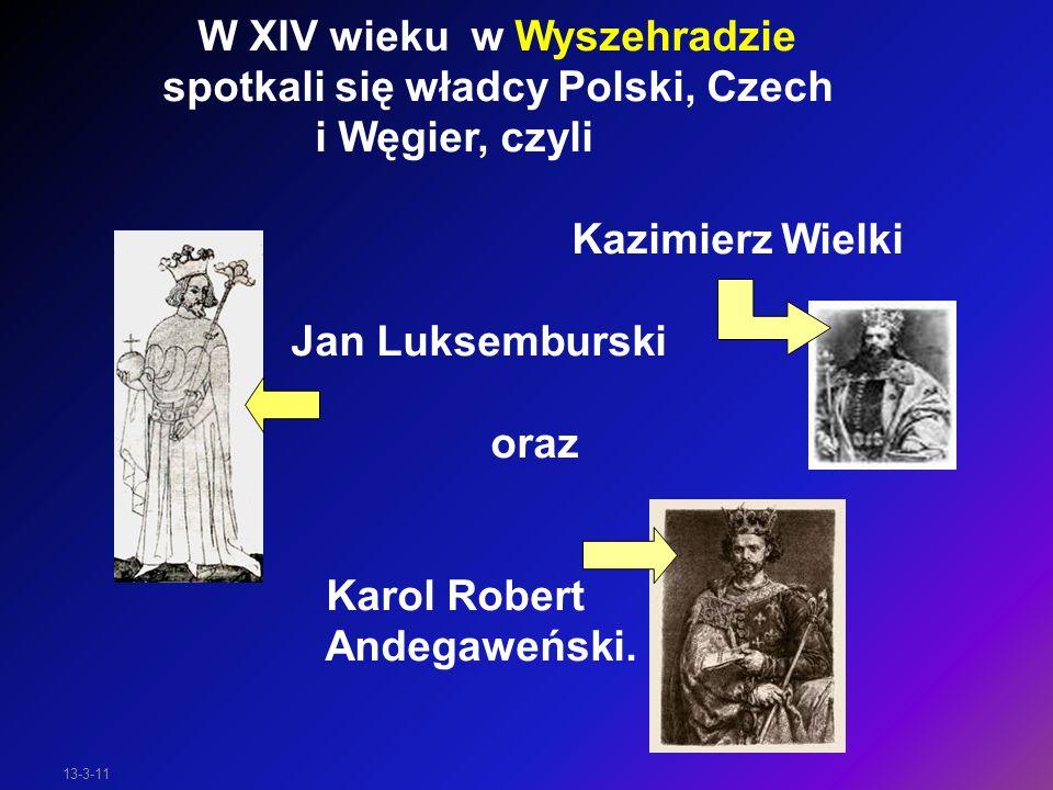 13-3-11 Porozumienia podjęte na Zjeździe w Wyszehradzie 1335 rok- Kazimierz Wielki wykupuje od Jana Luksemburczyka jego uzurpowane prawa do korony polskiej.