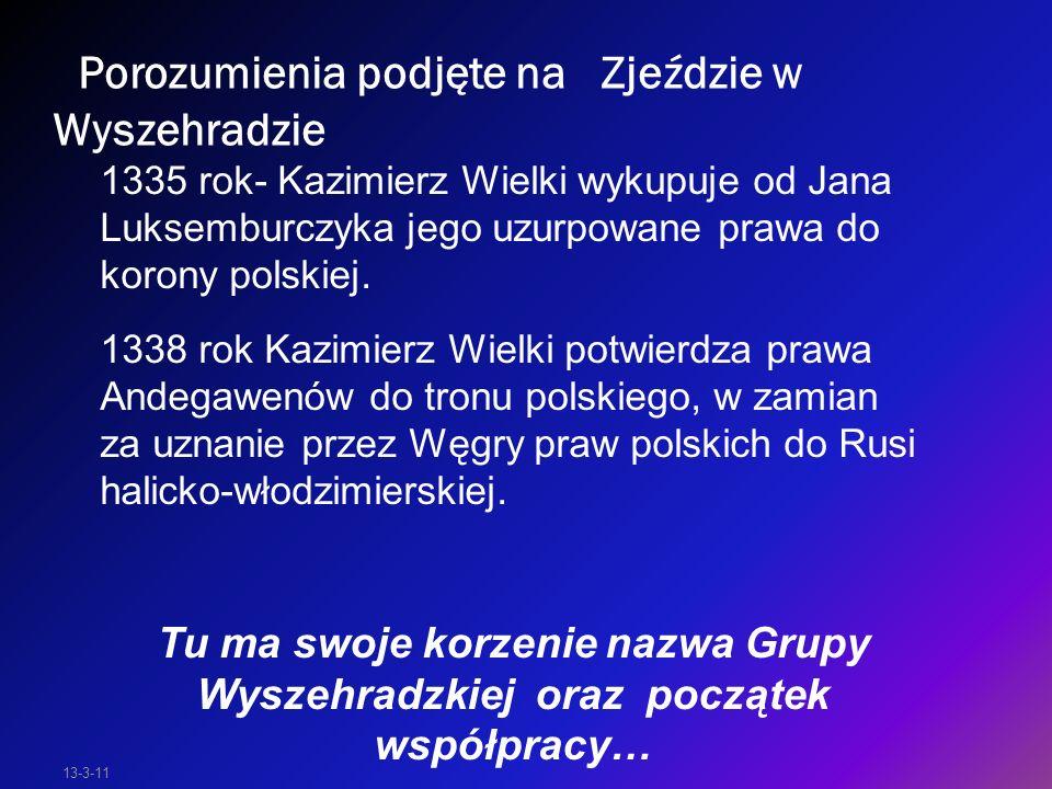 13-3-11 Porozumienia podjęte na Zjeździe w Wyszehradzie 1335 rok- Kazimierz Wielki wykupuje od Jana Luksemburczyka jego uzurpowane prawa do korony pol