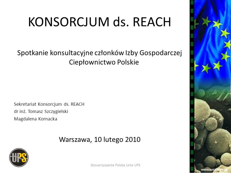 KONSORCJA REACH zajmujące się rejestracją UPS Polska – Konsorcjum wspierane przez Polską Unię UPS Niemcy – Konsorcjum wspierane przez EVONIK Steag, VGB, ECOBA Finlandia – Konsorcjum Popiołów z mieszanych paliw (w trakcie formowania) 2Stowarzyszenie Polska Unia UPS