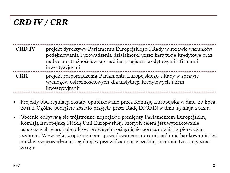 PwC CRD IV / CRR Projekty obu regulacji zostały opublikowane przez Komisję Europejską w dniu 20 lipca 2011 r. Ogólne podejście zostało przyjęte przez