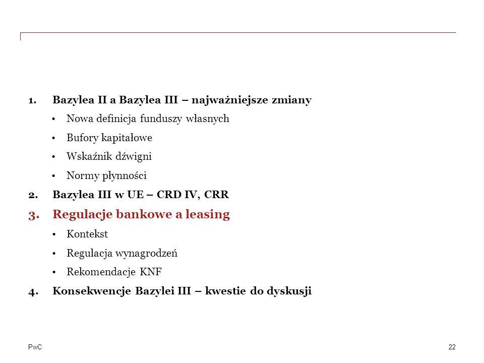 PwC 1.Bazylea II a Bazylea III – najważniejsze zmiany Nowa definicja funduszy własnych Bufory kapitałowe Wskaźnik dźwigni Normy płynności 2.Bazylea II