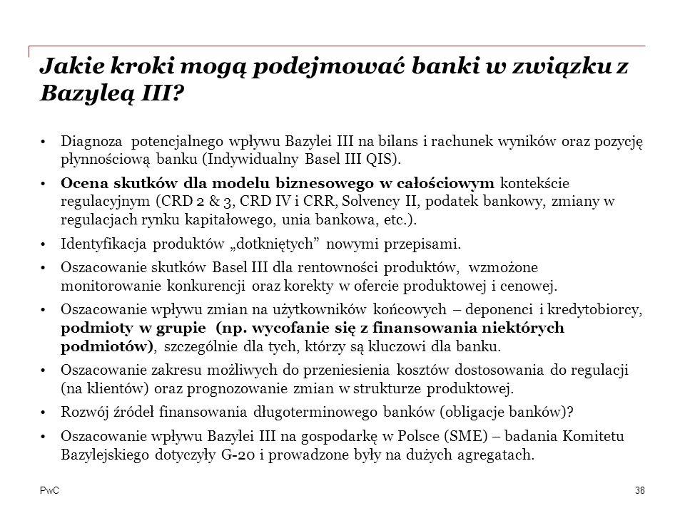 PwC Jakie kroki mogą podejmować banki w związku z Bazyleą III? Diagnoza potencjalnego wpływu Bazylei III na bilans i rachunek wyników oraz pozycję pły